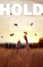Hold Me by MaggieJiesty