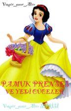 PAMUK PRENSES VE YEDİ CÜCELER by Vampir_yazar_Alice