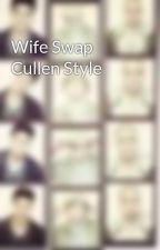 Wife Swap Cullen Style by smiller1997