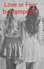 Love or Fear by Vampires? by malucabello