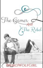 The Gamer & The Rebel | #Wattys2016 by WeirdWolfGirl