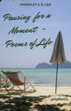 Pausing for a Moment No.1- Poems of Life by wrightstory