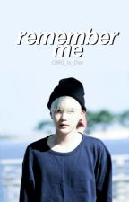 Remember me. ➳YoonGi. by OMG_is_Dae