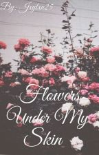 Flowers Under My Skin by throughmyeyes25