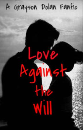 Love Against The Will: A Grayson Dolan Fanfic by dolan_twins_imagines