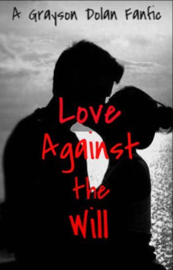 Love Against The Will: A Grayson Dolan Fanfic