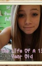 Life Of A 13 Year Old by sofia_gurl