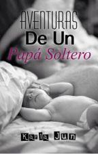 Aventuras de un papá soltero -PAUSADA- by karlaaguirre98