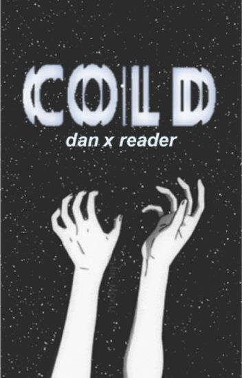 cold // dan howell x reader