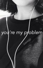 You're My Problem  || Naruto x Reader au by siwwgii