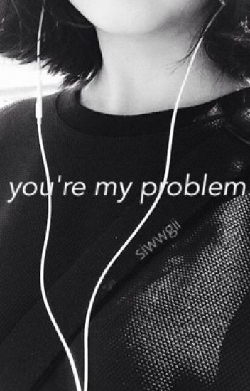 You're My Problem  || Naruto x Reader au