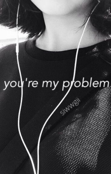 You're My Problem     Naruto x Reader au
