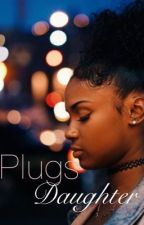 Plug's Daughter {ON HOLD}  by KelseyJeraniAleeah