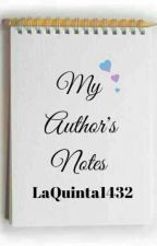 My Author's Notes by LaQuinta1432