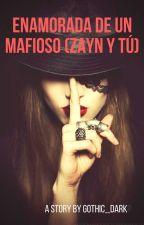 Enamorada de un mafioso (Zayn y tú) by Paola_Kat
