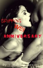 Dripping Wet Anniversary by mirrorr_errorr