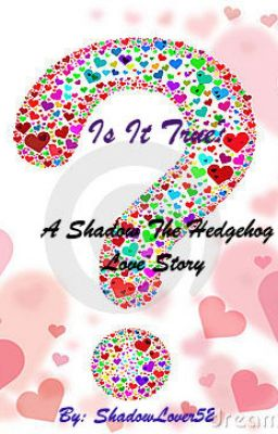 Is It True? (A Shadow the Hedgehog Love Story) ***ON HOLD***