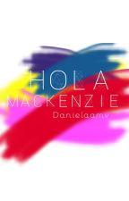 Hola, Mackenzie. by Danielaamv