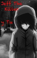 Del odio al...¿Amor? No lo creó {Jeff The Killer Y Tu} by Yudiary