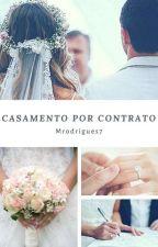 Casamento Por Contrato (Sendo Reescrita) by MRodrigues7