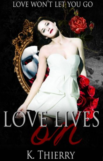 Loves Lives On {A Phantom of the Opera fanfiction}