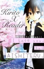 I Hate You, but AISHITERU ~Kirito x Reader~ by kirito2kawaii