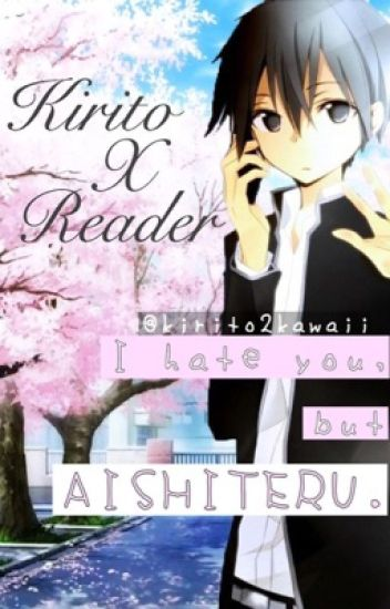 I Hate You, but AISHITERU ~Kirito x Reader~