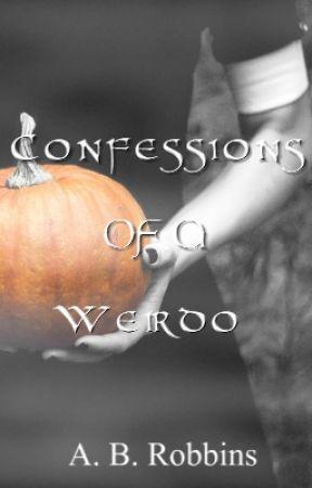 Confessions of a Weirdo by ThatWeirdoNext