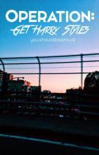 OPERATION: Get Harry Styles || Larry Stylinson Hybrid by youshouldbeproud