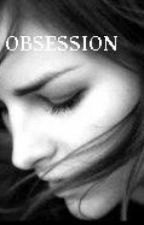 OBSESSION *completed* by GirlAtPlace