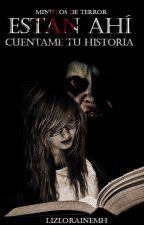 "Minutos De Terror: Están Ahí ""Cuéntame tu historia"" (EDITANDO) by lizLoraineMH"