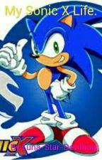 My Sonic X Life. (Sonic X Reader.) by Luna-Star-Devilhog
