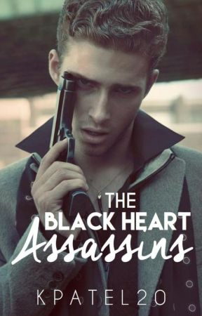 The Black Heart Assassins (ON HOLD) [EDITING!] by KPatel20