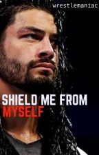 Shield Me From Myself | trilogy by wrestlemaniac