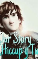 """""""Our Story""""(Hiccup y tu) by Sarahi-Gonzalez"""