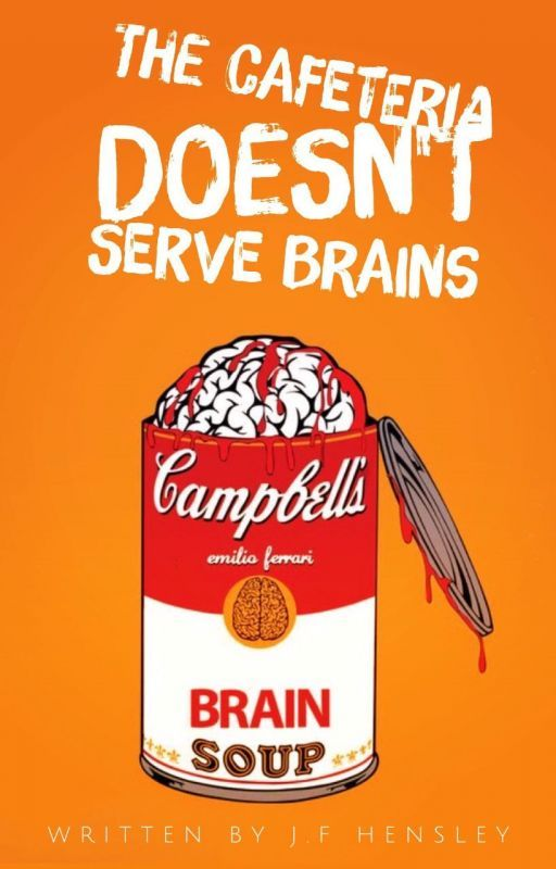 The Cafeteria Doesn't Serve Brains #Trailblazers #Wattys2016 by JFHensley