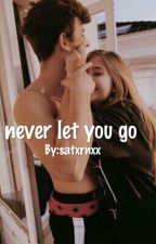 Never let you go✨ - Nash by Satxrnxx