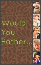 Would you rather...(One Direction) by Sydney1DLover