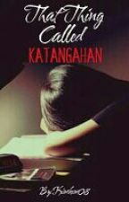 That Thing Called Katangahan by Kimkem08