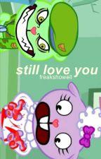 still love you; muke by freakshowell