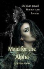 Maid for the Alpha [#Wattys2016] by Nikki_Hudak