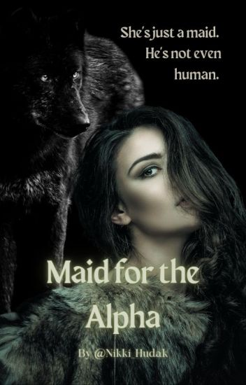 Maid for the Alpha [#Wattys2016]