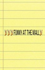 Funny things to do at the mall by MaddySmith4