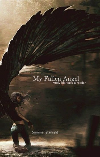 My fallen Angel (Andy biersack x reader )