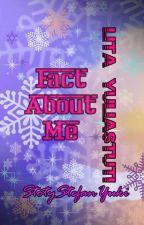 Fact About Me [Lita Yuliastuti] by StoryStefanYuki
