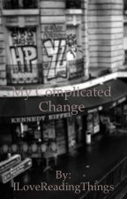 My Complicated Change by ILoveReadingThings