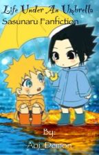 Life Under An Umbrella (SasuNaru Fanfiction) by Aoi_Demon