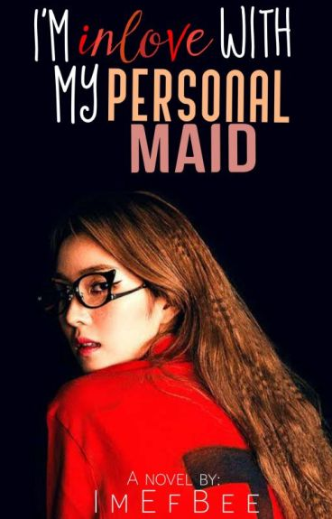 I'm Inlove in my Personal Maid (UNDER EDITING!)