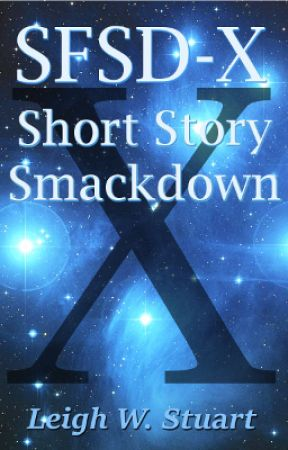 SFSD-X Short Story Smackdown by LeighWStuart
