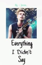 Everything I Didn't Say ↠ L. H. [COMPLETED] by kaosbuluke